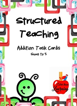 Structured Teaching: Addition (Sums to 5)