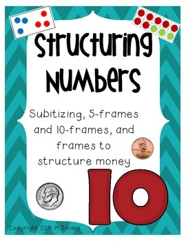 Structuring Numbers- Includes Subitizing, 10-frames, and Money frames