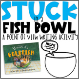 Stuck in a Fish Bowl Point of View Writing