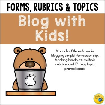 Student Blogging - Blog with Kids! Forms, Rubrics, & 124 Blog Topic Prompts!