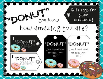 "Student ""DONUT"" Appreciation Tags- ""Donut"" you know how amazing you are!"