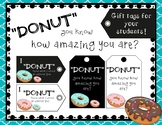 "Student ""DONUT"" Appreciation Tags- ""Donut"" you know how am"