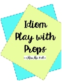 Idiom Play with Props