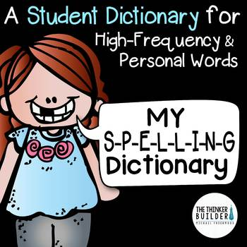 Student Spelling Dictionary {For High Frequency & Personal Words}