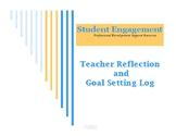 Student Engagement Teacher Reflection and Goal Setting Log