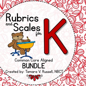 Student Friendly Scales & Rubrics for Kindergarten {COMMON CORE ALIGNED BUNDLE}