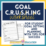 Student Goal Setting Worksheet: Goal Crushing, Planning, a