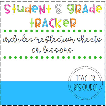 Student & Grade Tracker + Reflection Sheets on Lessons! (EDITABLE!)