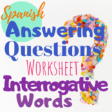 Spanish Interrogatives Question Words Worksheet - Respond to the Questions