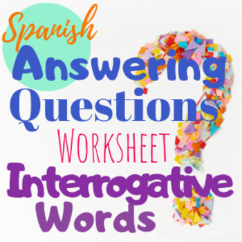 Spanish Interrogatives Question Words Worksheet - Respond