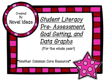 Common Core 5 - 8 Student Literacy Pre-Assessment, Goal Setting, and Data Packet