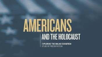 Student Presentation Template: Americans and the Holocaust Online Exhibition