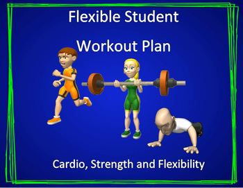 Flexible Student Workout Plan- Cardio, Strength and Flexibility