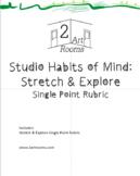 Studio Habits of Mind: Stretch & Explore Single Point Rubric