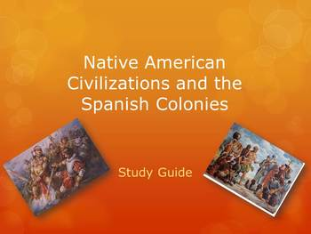 Study Guide For Native American Civilizations & Spanish Colonies