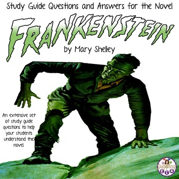 Study Guide Questions and Answers for Frankenstein by Mary Shelley