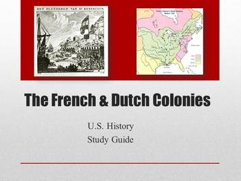 "Study Guide to go along with lecture ""The French and Dutch Colonies"""