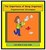 Study Skills, LEARNING TO BE ORGANIZED, ORGANIZATION, STRATEGIES, Life Skills