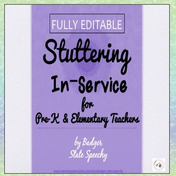 Fully Editable Stuttering (Fluency) In-Service for Classroom Teachers