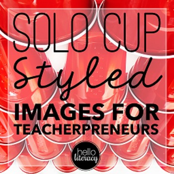 Styled Images for Teacherpreneurs: STEM Solo Cups (Personal & Commercial Use)