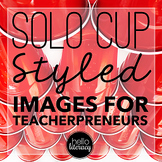 Styled Images for Teacherpreneurs: STEM Solo Cups (Persona