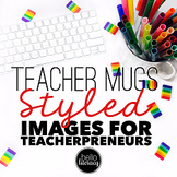 Styled Images for Teacherpreneurs: Teacher Mugs (Personal & Commercial Use)