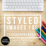 Styled Images for Teacherpreneurs: Wood Desk Set (Personal & Commercial Use)