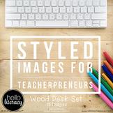 Styled Images for Teacherpreneurs: Wood Desk Set (Personal & Commercial Use)
