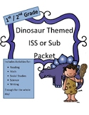 Sub Packet or ISS Work Packet: 1st / 2nd Grade Dinosaur Themed