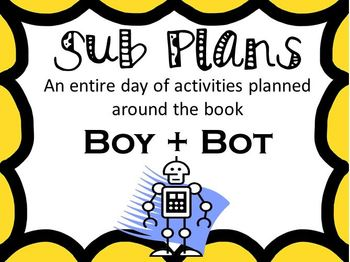 Sub Plans- Activities for the book Boy + Bot
