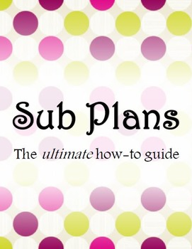 Sub Plans: The Ultimate How-To Guide