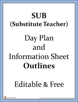 Sub (Substitute Teacher) Day Plan and Information Sheet Outlines - Editable