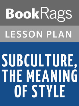 Subculture, the Meaning of Style Lesson Plans