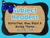 Subject Headers (Butterfly, Blue, Black & Burlap Theme)
