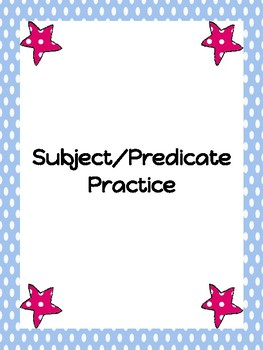Subject/Predicate Practice