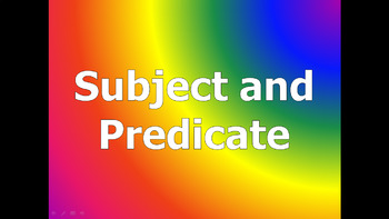 Subject and Predicate - WRITING COMPLETE SENTENCES