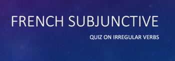 Subjunctive : 10-pt. quiz on irregular verbs in the subjunctive