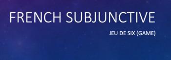 Subjunctive : Jeu de Six game