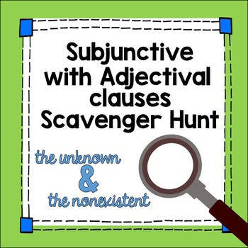 Spanish Subjunctive with Adjective Clauses Scavenger Hunt Activity lesson plan