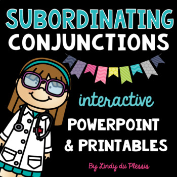 Subordinating Conjunctions PowerPoint and Worksheets