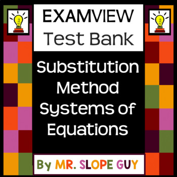 Substitution Method Systems of Equations Math Question Test Bank for ExamView