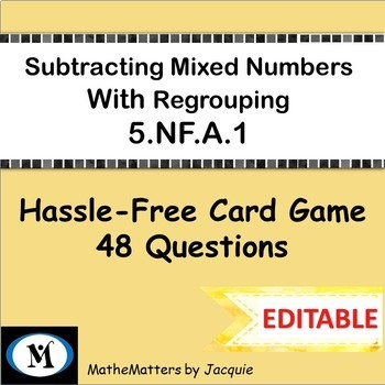 Subtracting Mixed Numbers: Regrouping 5.NF.A.1  { EDITABLE }   48 Questions GAME