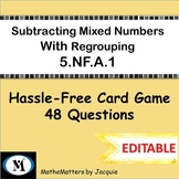 Subtracting Mixed Numbers: Regrouping 5.NF.A.1  {EDITABLE}   48 Questions GAME