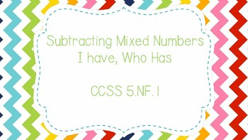 Subtracting Mixed Numbers with Renaming I have, Who has