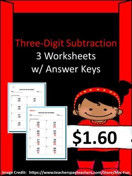 Subtracting Three-Digit Numbers (Three Worksheets w/ Answer Keys)