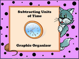 Subtracting Units of Time Graphic Organizer