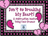 Subtracting with Tens Frames Math Center--Don't Go Breaking My Heart