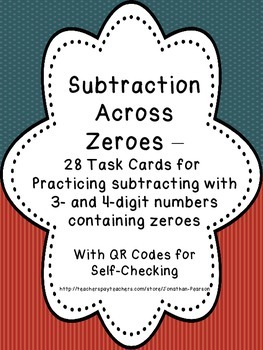 Subtraction Across Zeroes - 28 Task Cards with QR Codes fo