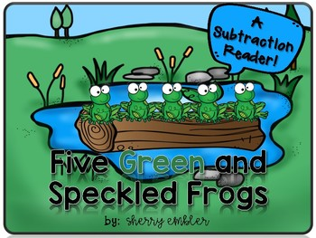 Subtraction Reader - Five Green and Speckled Frogs