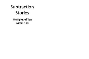 Subtraction Stories - Multiples of Ten within 120